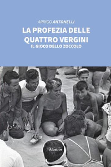 La profezia delle quattro vergini - Arrigo Antonelli  