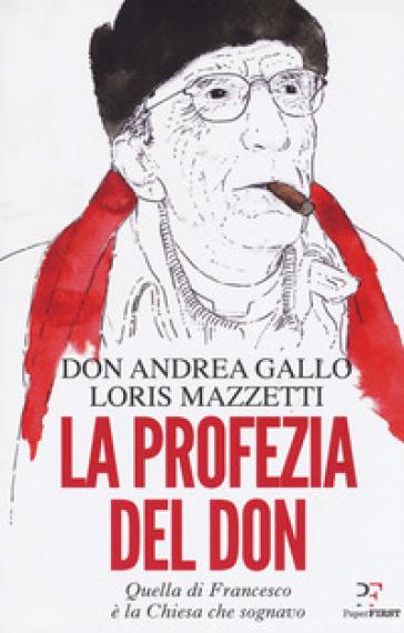 La profezia del don. Quella di Francesco è la Chiesa che sognavo - Andrea Gallo | Rochesterscifianimecon.com