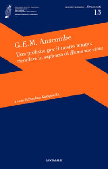 Una profezia per il nostro tempo: ricordare la sapienza di Humanae vitae - Gertrude E. Anscombe |
