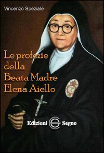 Le profezie della beata madre Elena Aiello - Vincenzo Speziale  