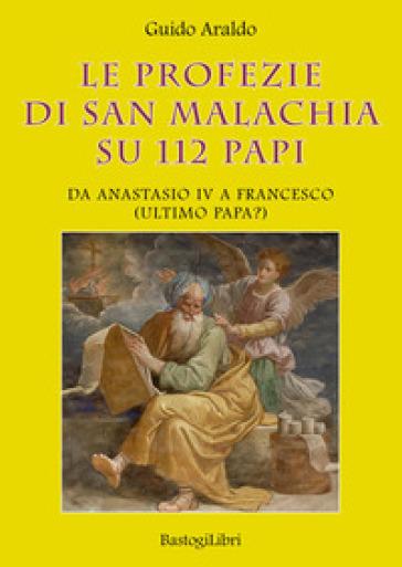 Le profezie di san Malachia su 112 papi. Da Anastasio IV a Francesco (ultimo papa?)