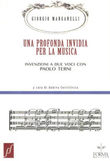 Una profonda invidia per la musica. Invenzioni a due voci con Paolo Terni - Giorgio Manganelli |