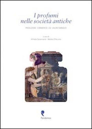 I profumi nelle società antiche. Produzione, commercio, usi, valori simbolici - A. Carannante |