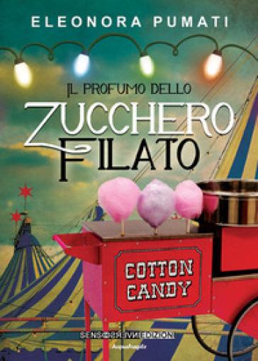 Il profumo dello zucchero filato - Eleonora Pumati pdf epub