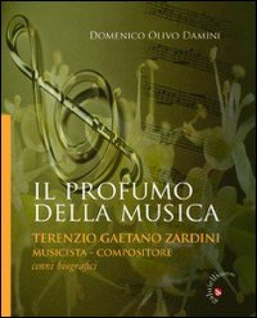 Il profumo della musica. Terenzio Gaetano Zardini musicista-compositore - Domenico O. Damini   Rochesterscifianimecon.com