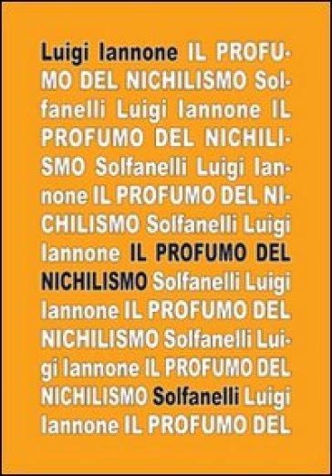 Il profumo del nichilismo. Viaggio non-moralista nello stile del nostro tempo - Luigi Iannone   Ericsfund.org