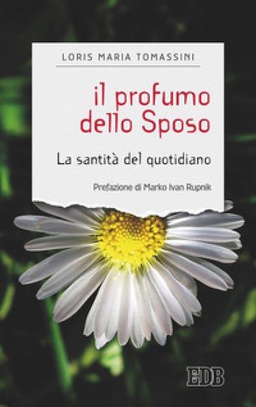 Il profumo dello sposo. La santità del quotidiano - Loris Tomassini   Kritjur.org