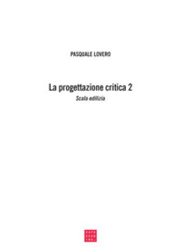La progettazione critica. Un tipo di procedimento progettuale. 2. - Pasquale Lovero  