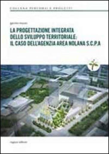 La progettazione integrata dello sviluppo territoriale. Il caso dell'agenzia area nolana S.C.P.A. - Gavino Nuzzo |