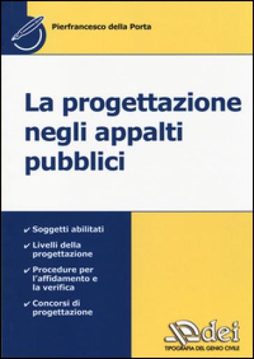 La progettazione negli appalti pubblici - Pierfrancesco Della Porta | Thecosgala.com