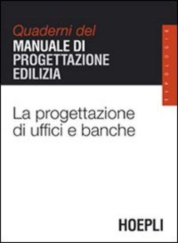 La progettazione di uffici e banche quaderni del manuale for Progettazione edilizia gratuita