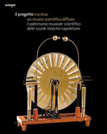 Il progetto N.e.m.o. un museo scientifico diffuso. Il patrimonio museale scientifico delle scuole storiche napoletane - G. Molisso  