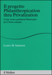 Il progetto Philanthropication thru privatization. Come creare patrimoni filantropici per il bene comune
