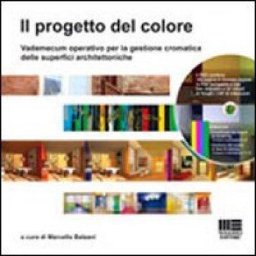 Il progetto del colore. Vademecum operativo per la gestione cromatica delle superfici architettoniche. Con DVD - M. Balzani   Thecosgala.com