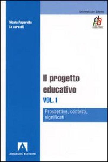 Il progetto educativo. 1.Prospettive, contesti, significati