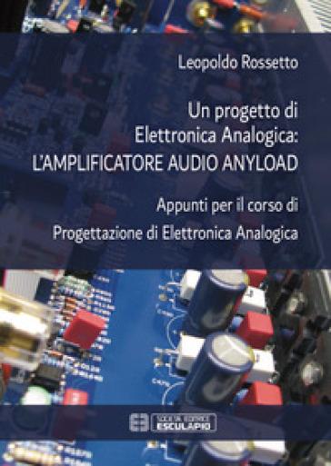 Un progetto di elettronica analogica: l'amplificatore audio anyload. Appunti per il corso di elettronica analogica - Leopoldo Rossetto | Jonathanterrington.com