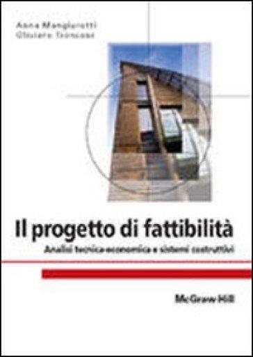 Il progetto di fattibilità. Analisi tecnica-economica e sistemi costruttivi - Anna Mangiarotti |