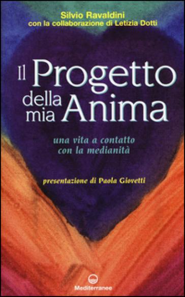 Il progetto della mia anima. Una vita a contatto con la medianità - Silvio Ravaldini |
