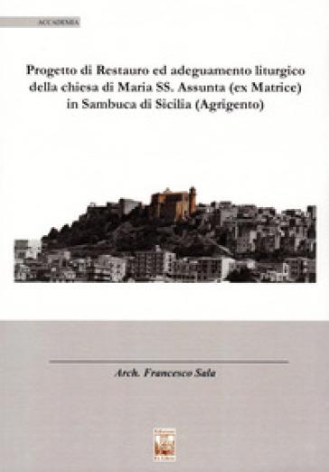 Il progetto di restauro ed adeguamento liturgico della chiesa di Maria SS. Assunta (ex Matrice) in Sambuca di Sicilia (Agrigento) - Francesco Sala | Rochesterscifianimecon.com