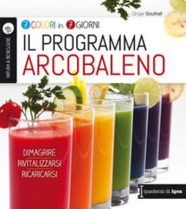 Il programma arcobaleno. 7 colori in 7 giorni. Dimagrire Rivitalizzarsi Ricaricarsi - Ginger Southall |