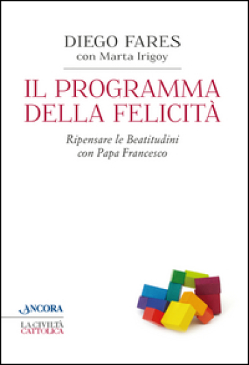 Il programma della felicità. Ripensare le Beatitudini con papa Francesco - Diego Fares |