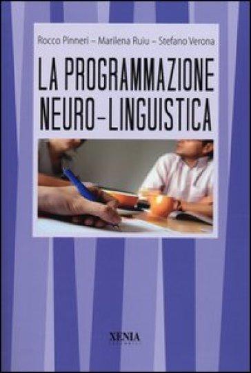 La programmazione neuro-linguistica - Rocco Pinneri |