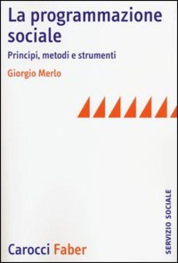 La programmazione sociale. Principi, metodi e strumenti - Giorgio Merlo |