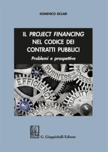 Il project financing nel codice dei contratti pubblici. Problemi e prospettive - Domenico Siclari |