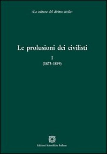 Le prolusioni dei civilisti: (1873-1899)­(1900-1935)­(1940-1979) (3 vol.)