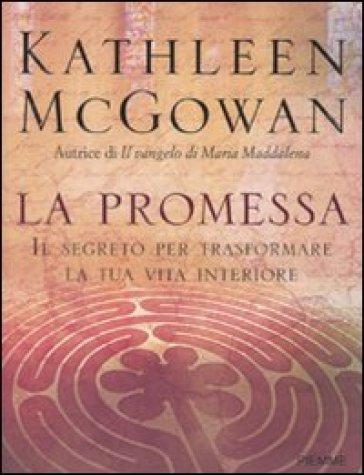 La promessa. Il segreto per trasformare la tua vita interiore - Kathleen McGowan | Thecosgala.com