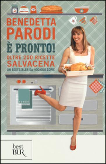 E' pronto! Oltre 250 ricette salvacena - Benedetta Parodi |