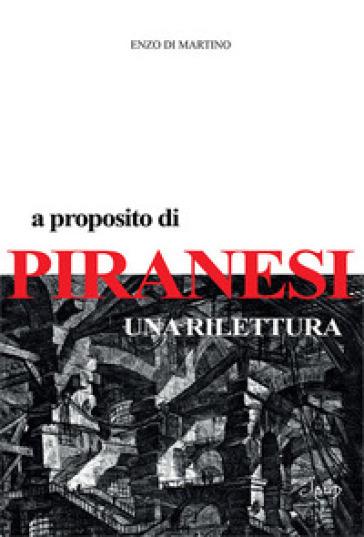 A proposito di Piranesi. Una rilettura - Enzo Di Martino |