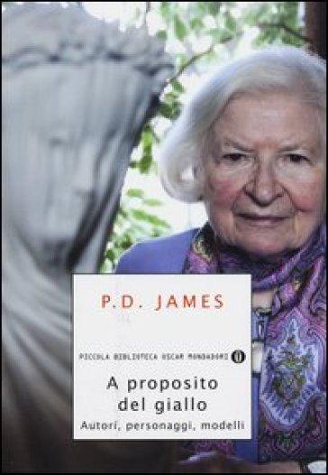 A proposito del giallo. Autori, personaggi, modelli - P. D. James | Thecosgala.com