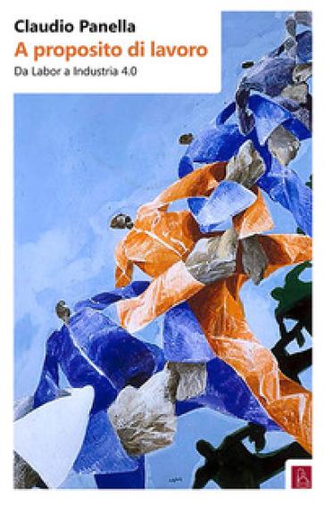 A proposito di lavoro. Da «labor» a industria 4.0 - Claudio Panella | Ericsfund.org