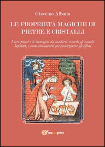 Le proprietà magiche di pietre e cristalli - Giacomo Albano | Rochesterscifianimecon.com