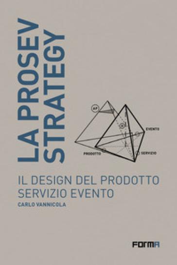 La prosev strategy. Il design del prodotto servizio evento - Carlo Vannicola pdf epub
