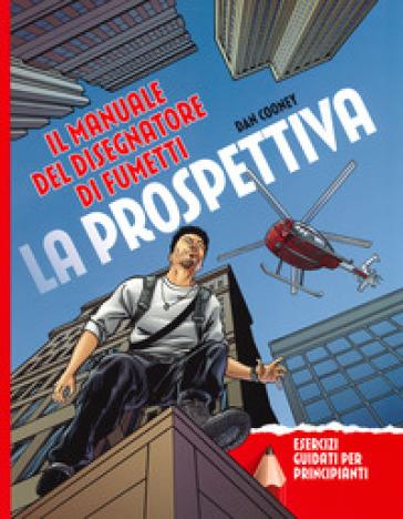 La prospettiva. Il manuale del disegnatore di fumetti. Esercizi guidati per principianti - Daniel Cooney | Ericsfund.org