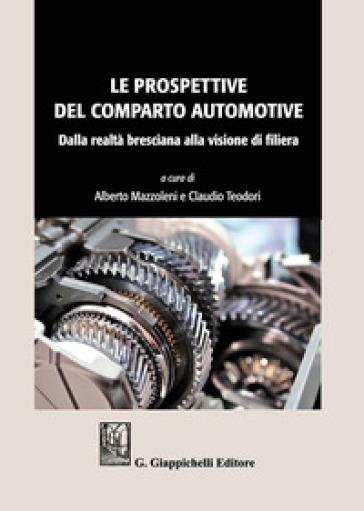 Le prospettive del comparto automotive. Dalla realtà bresciana alla visione di filiera - C. Teodori |