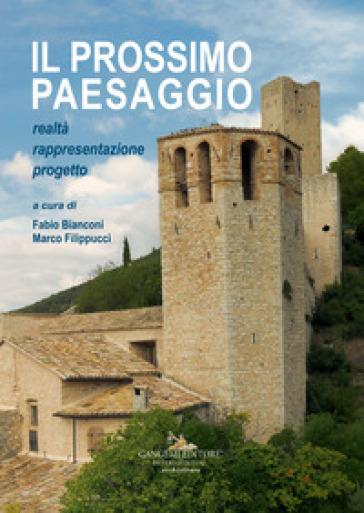 Il prossimo paesaggio. Realtà, rappresentazione, progetto - F. Bianconi |