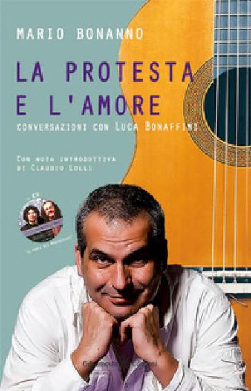 La protesta e l'amore. Conversazioni con Luca Bonaffini. Con CD Audio - Mario Bonanno | Rochesterscifianimecon.com