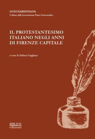 Il protestantesimo italiano negli anni di Firenze capitale - S. Gagliano |