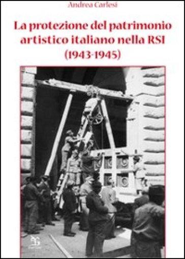 La protezione del patrimonio artistico italiano nella RSI (1943-1945) - Andrea Carlesi | Rochesterscifianimecon.com