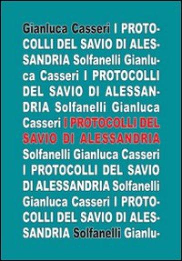 I protocolli del savio di Alessandria. Umberto Eco nel romanzesco mondo dei savi di Sion - Gianluca Casseri |