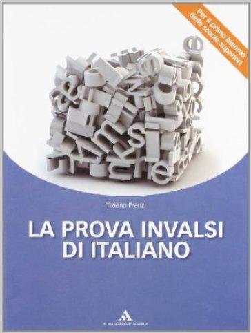 La prova INVALSI di italiano. Per le Scuole superiori. Con espansione online - Tiziano Franzi  