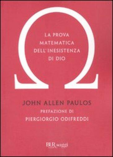 La prova matematica dell'inesistenza di Dio - John Allen Paulos  