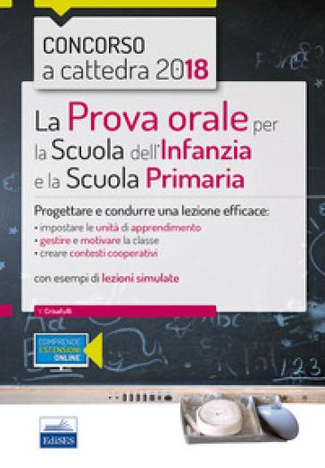 La prova orale per la scuola infanzia e e la scuola primaria. Progettare e condurre una lezione efficace - Valeria Crisafulli |