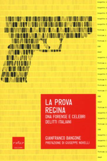 La prova regina. DNA forense e celebri delitti italiani - Gianfranco Bangone  