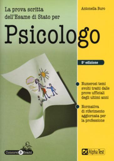La prova scritta per l'esame di stato per psicologo - Antonella Buro  