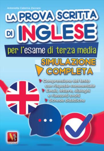 La prova scritta di inglese per l'esame di terza media. Simulazione completa - Antonietta Caterina Zazzara pdf epub