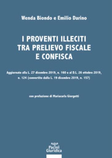 I proventi illeciti tra prelievo fiscale e confisca. Aggiornato alla L. 27 dicembre 2019, n. 160 e al D.L. 26 ottobre 2019, n. 124 (convertito dalla L. 19 dicembre 2019, n. 157) - Wenda Biondo |